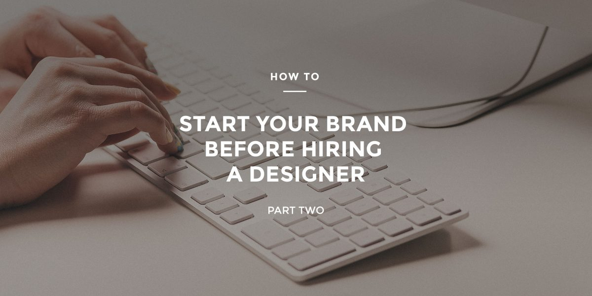 How to Start A Brand Before Hiring a Designer: Part 2